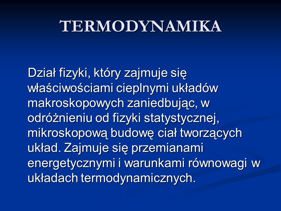 Układ termodynamiczny wyodrębnione z otoczenia ciało lub zespół ciał makroskopowych.