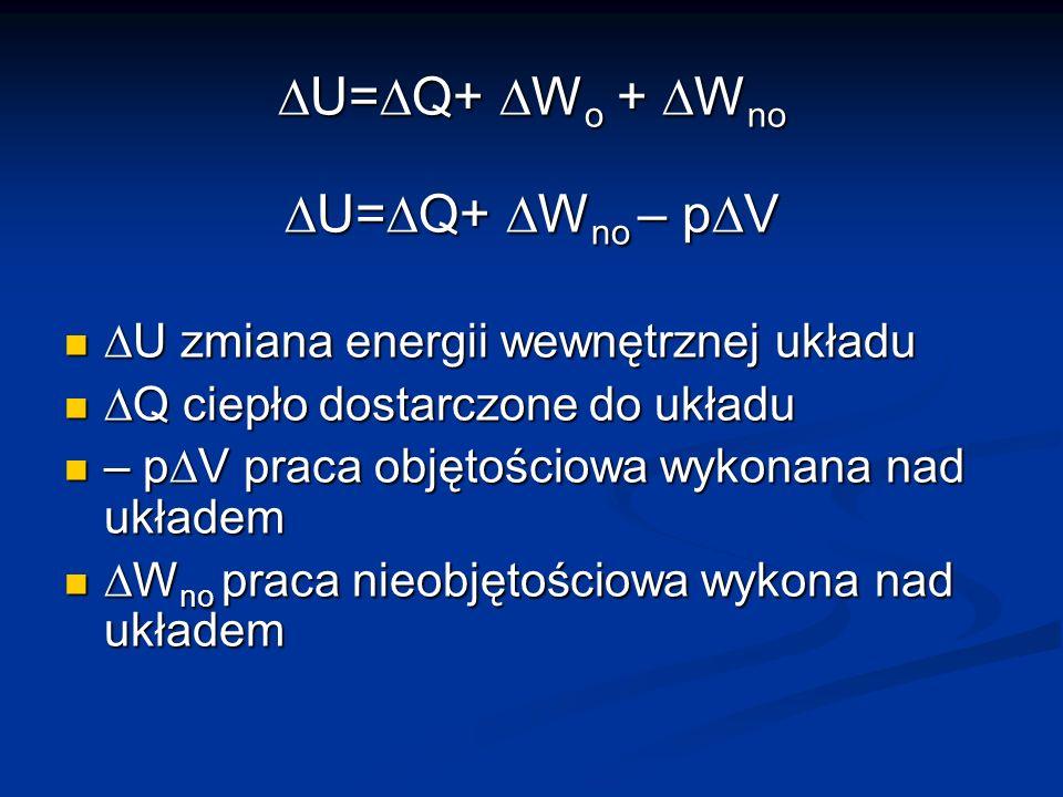 U= Q+ W o + W no U= Q+ W o + W no U= Q+ W no – p V U= Q+ W no – p V U zmiana energii wewnętrznej układu U zmiana energii wewnętrznej układu Q ciepło d