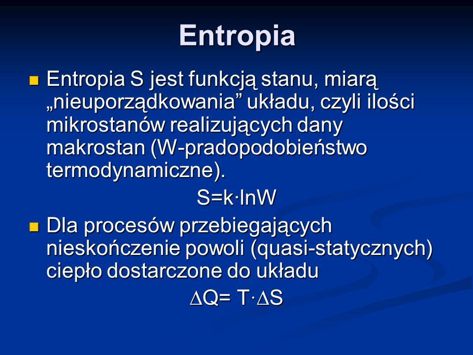 Entropia Entropia S jest funkcją stanu, miarą nieuporządkowania układu, czyli ilości mikrostanów realizujących dany makrostan (W-pradopodobieństwo ter