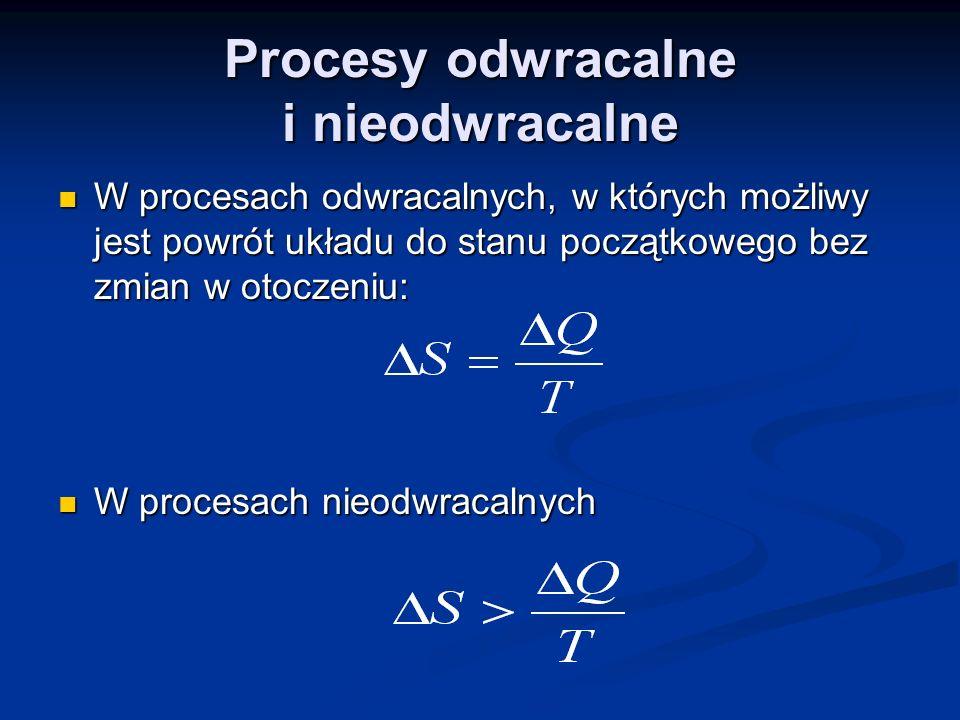 Procesy odwracalne i nieodwracalne W procesach odwracalnych, w których możliwy jest powrót układu do stanu początkowego bez zmian w otoczeniu: W proce