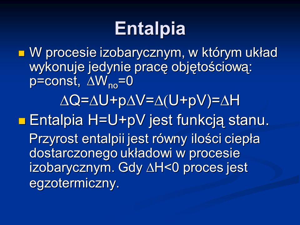 Entalpia W procesie izobarycznym, w którym układ wykonuje jedynie pracę objętościową: p=const, W no =0 W procesie izobarycznym, w którym układ wykonuj