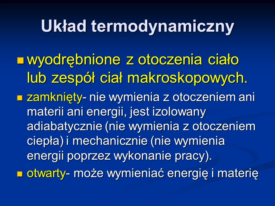 Układ termodynamiczny wyodrębnione z otoczenia ciało lub zespół ciał makroskopowych. wyodrębnione z otoczenia ciało lub zespół ciał makroskopowych. za