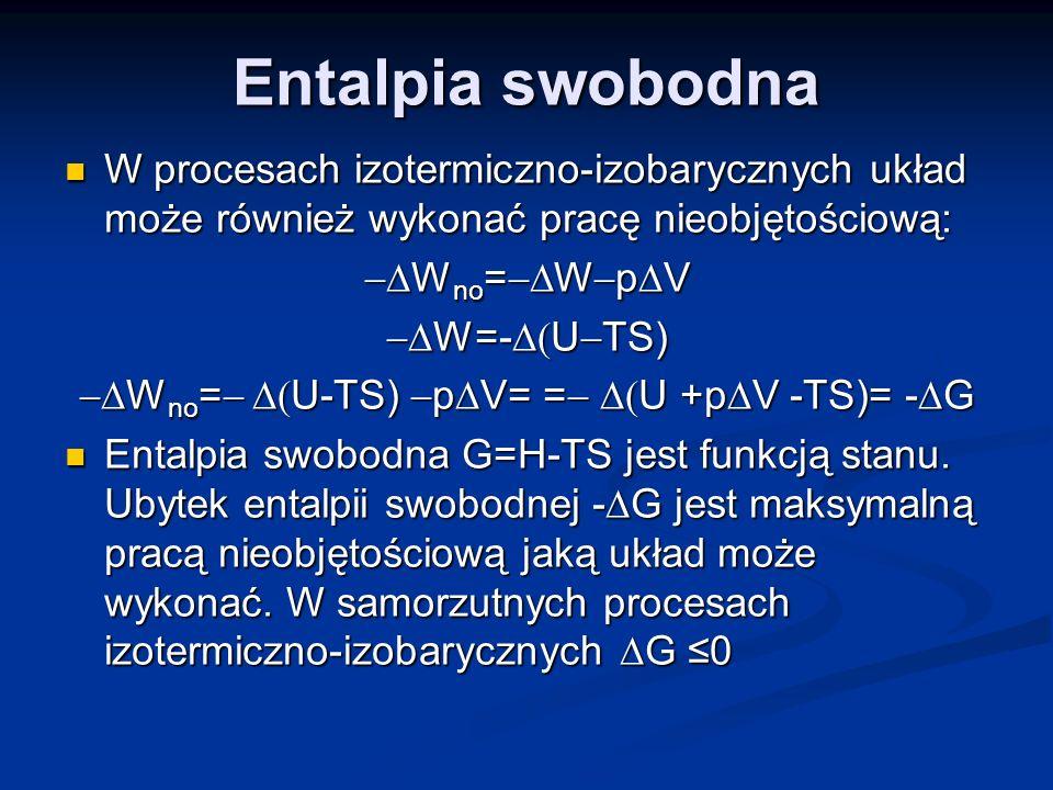 Entalpia swobodna W procesach izotermiczno-izobarycznych układ może również wykonać pracę nieobjętościową: W procesach izotermiczno-izobarycznych ukła