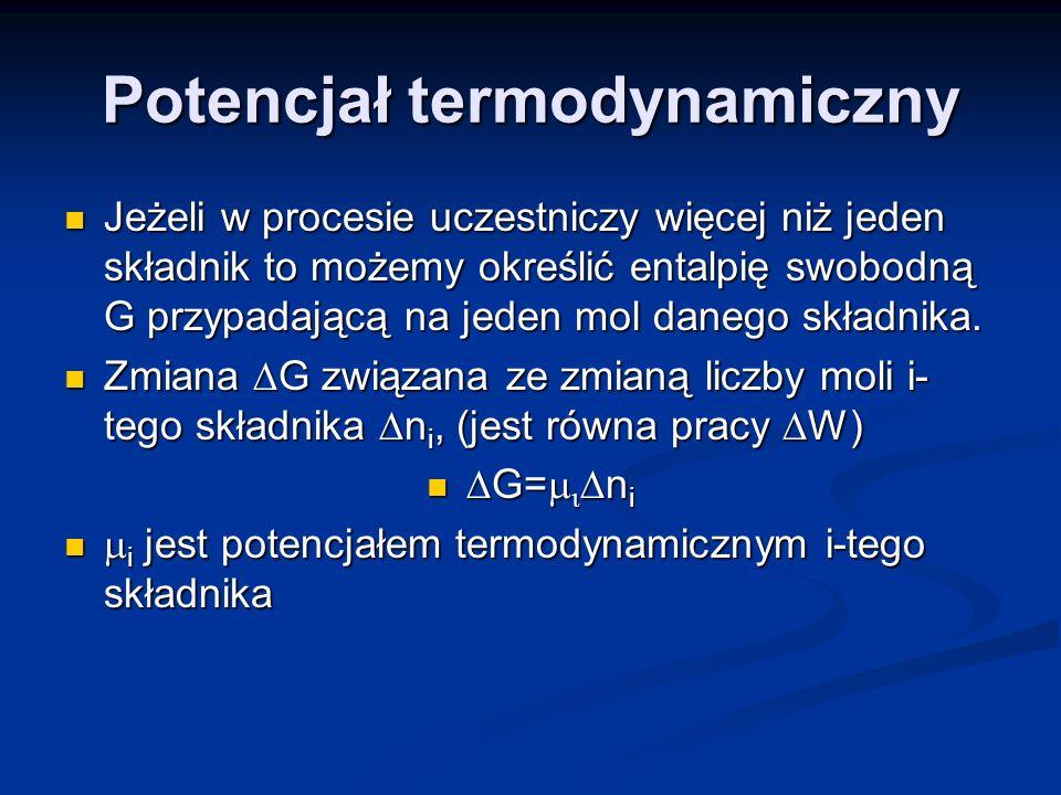 Potencjał termodynamiczny Jeżeli w procesie uczestniczy więcej niż jeden składnik to możemy określić entalpię swobodną G przypadającą na jeden mol dan