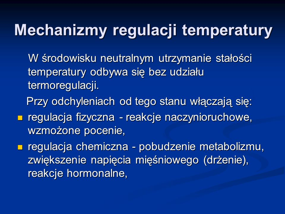 Mechanizmy regulacji temperatury W środowisku neutralnym utrzymanie stałości temperatury odbywa się bez udziału termoregulacji. W środowisku neutralny