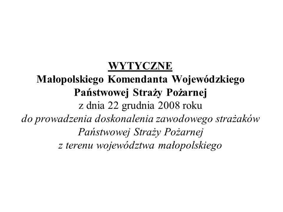 WYTYCZNE Małopolskiego Komendanta Wojewódzkiego Państwowej Straży Pożarnej z dnia 22 grudnia 2008 roku do prowadzenia doskonalenia zawodowego strażaków Państwowej Straży Pożarnej z terenu województwa małopolskiego
