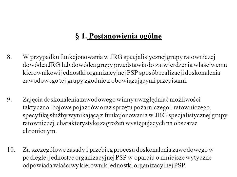 § 1. Postanowienia ogólne 8.W przypadku funkcjonowania w JRG specjalistycznej grupy ratowniczej dowódca JRG lub dowódca grupy przedstawia do zatwierdz