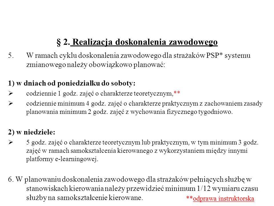 § 2. Realizacja doskonalenia zawodowego 5.W ramach cyklu doskonalenia zawodowego dla strażaków PSP* systemu zmianowego należy obowiązkowo planować: 1)