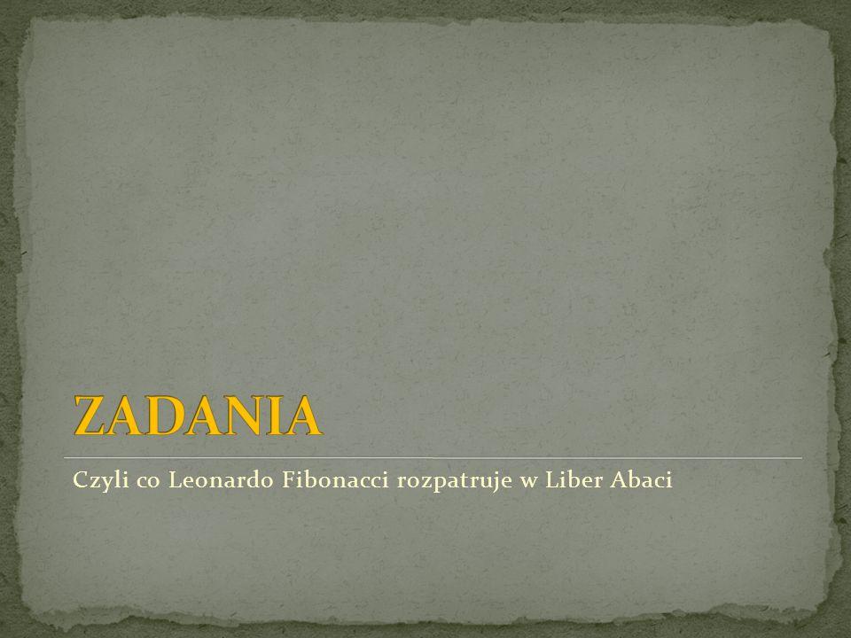Czyli co Leonardo Fibonacci rozpatruje w Liber Abaci