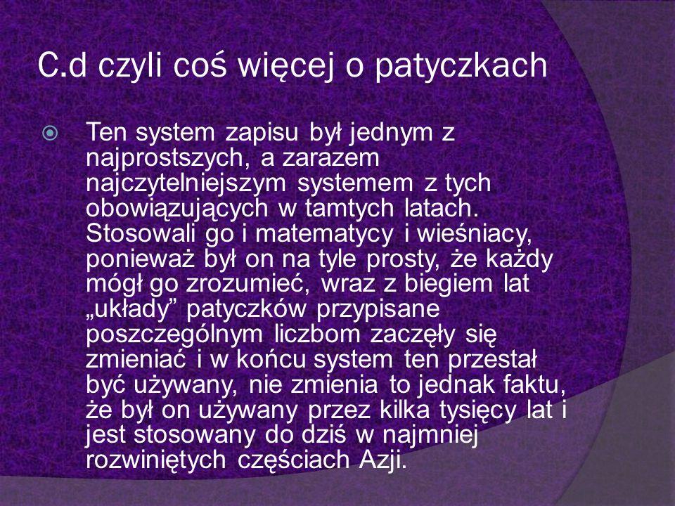 C.d czyli coś więcej o patyczkach Ten system zapisu był jednym z najprostszych, a zarazem najczytelniejszym systemem z tych obowiązujących w tamtych l