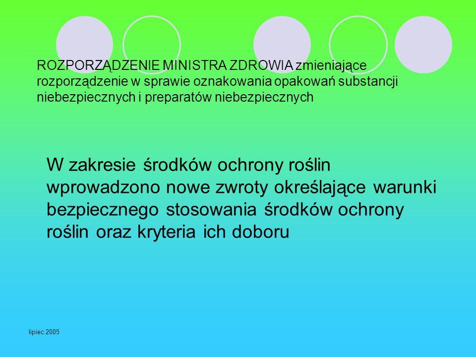 lipiec 2005 ROZPORZĄDZENIE MINISTRA ZDROWIA zmieniające rozporządzenie w sprawie oznakowania opakowań substancji niebezpiecznych i preparatów niebezpi