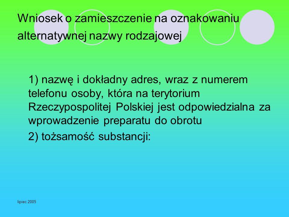 lipiec 2005 Wniosek o zamieszczenie na oznakowaniu alternatywnej nazwy rodzajowej 1) nazwę i dokładny adres, wraz z numerem telefonu osoby, która na t
