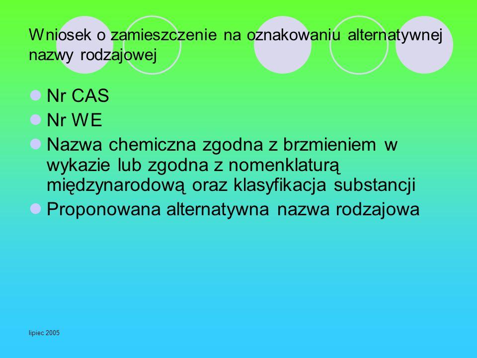 lipiec 2005 Wniosek o zamieszczenie na oznakowaniu alternatywnej nazwy rodzajowej Nr CAS Nr WE Nazwa chemiczna zgodna z brzmieniem w wykazie lub zgodn