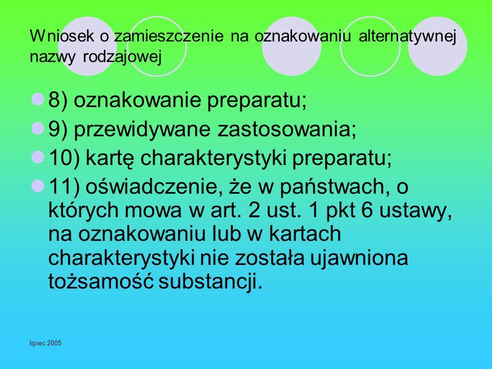 lipiec 2005 Wniosek o zamieszczenie na oznakowaniu alternatywnej nazwy rodzajowej 8) oznakowanie preparatu; 9) przewidywane zastosowania; 10) kartę ch