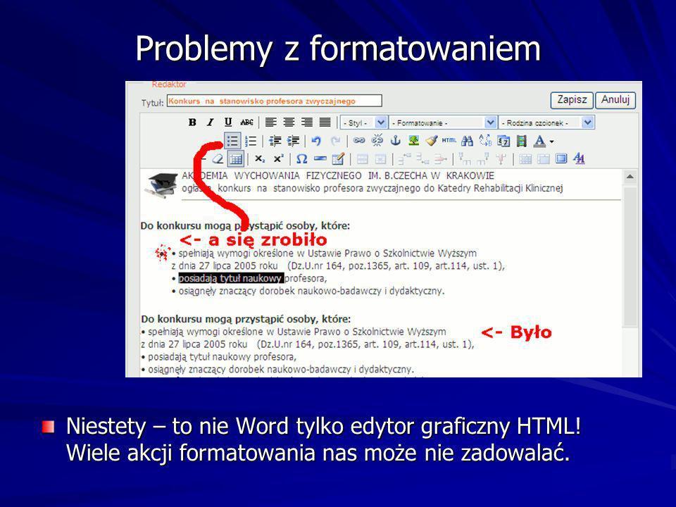Problemy z formatowaniem Niestety – to nie Word tylko edytor graficzny HTML.