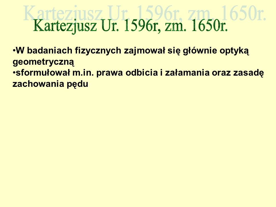 W badaniach fizycznych zajmował się głównie optyką geometryczną sformułował m.in. prawa odbicia i załamania oraz zasadę zachowania pędu