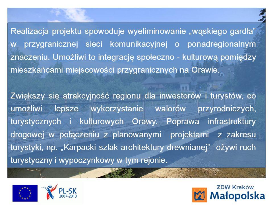 ZDW Kraków Realizacja projektu spowoduje wyeliminowanie wąskiego gardła w przygranicznej sieci komunikacyjnej o ponadregionalnym znaczeniu. Umożliwi t