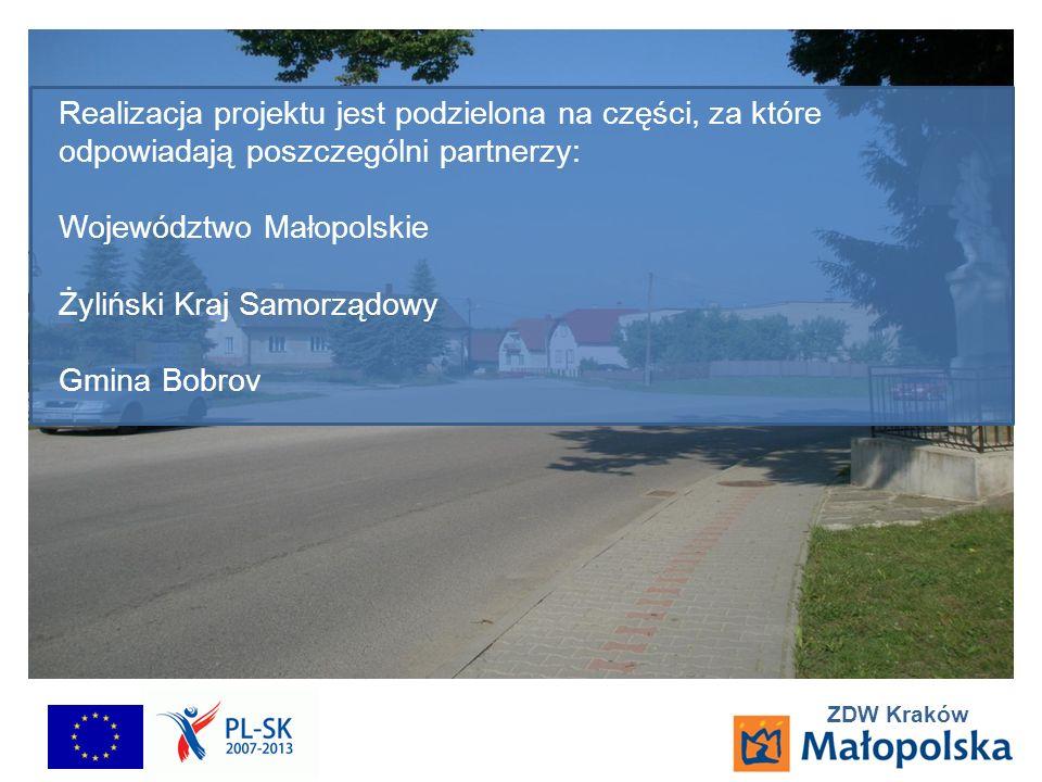 ZDW Kraków Realizacja projektu jest podzielona na części, za które odpowiadają poszczególni partnerzy: Województwo Małopolskie Żyliński Kraj Samorządowy Gmina Bobrov