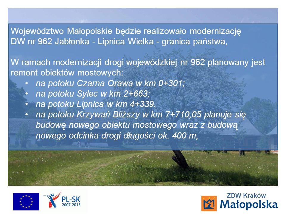 ZDW Kraków Województwo Małopolskie będzie realizowało modernizację DW nr 962 Jabłonka - Lipnica Wielka - granica państwa, W ramach modernizacji drogi