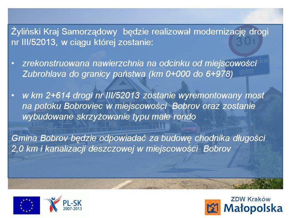 ZDW Kraków Żyliński Kraj Samorządowy będzie realizował modernizację drogi nr III/52013, w ciągu której zostanie: zrekonstruowana nawierzchnia na odcinku od miejscowości Zubrohlava do granicy państwa (km 0+000 do 6+978) w km 2+614 drogi nr III/52013 zostanie wyremontowany most na potoku Bobroviec w miejscowości Bobrov oraz zostanie wybudowane skrzyżowanie typu małe rondo Gmina Bobrov będzie odpowiadać za budowę chodnika długości 2,0 km i kanalizacji deszczowej w miejscowości Bobrov