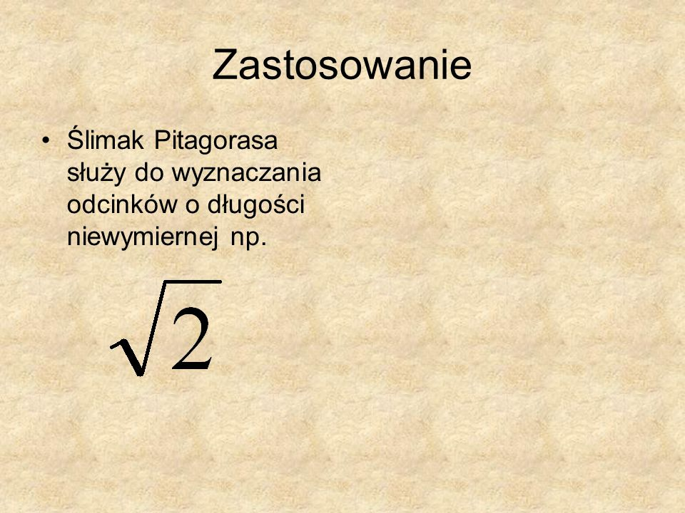 Zastosowanie Ślimak Pitagorasa służy do wyznaczania odcinków o długości niewymiernej np.