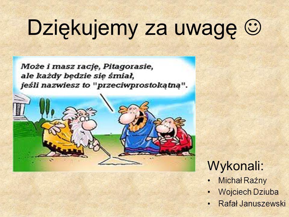 Dziękujemy za uwagę Wykonali: Michał Raźny Wojciech Dziuba Rafał Januszewski