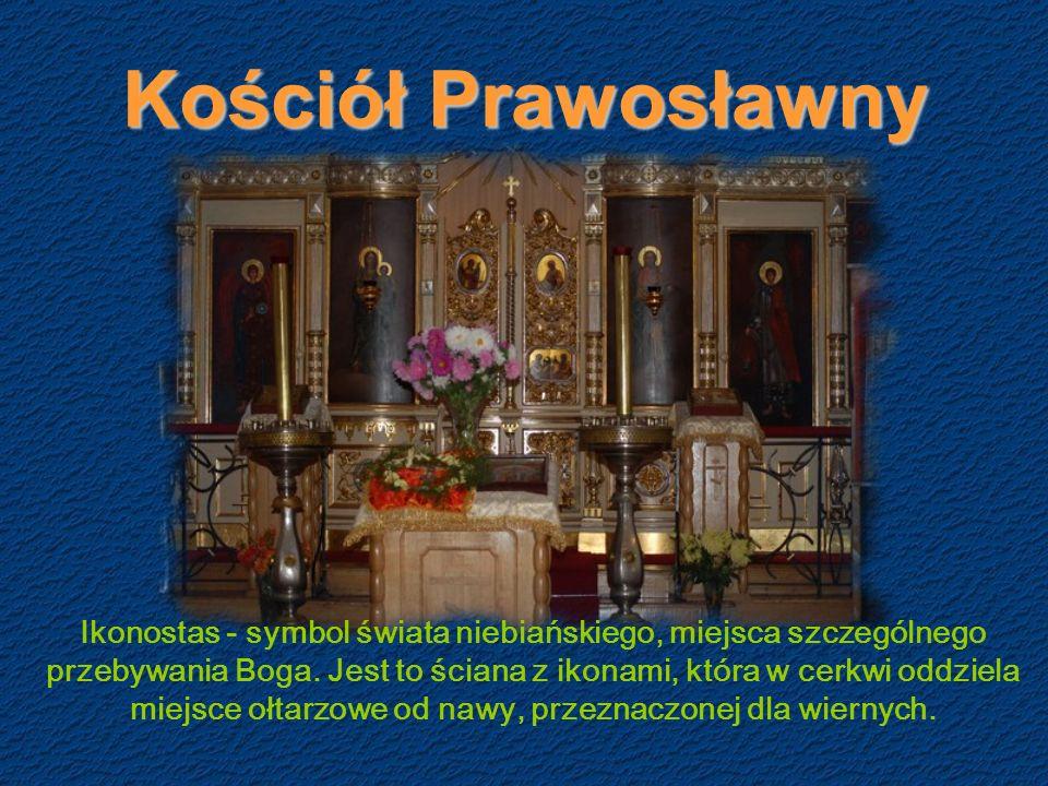 Kościół Prawosławny Ikonostas - symbol świata niebiańskiego, miejsca szczególnego przebywania Boga.