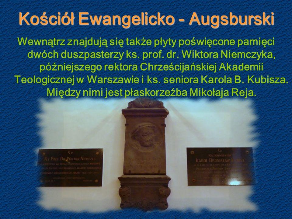 Kościół Ewangelicko - Augsburski Wewnątrz znajdują się także płyty poświęcone pamięci dwóch duszpasterzy ks.