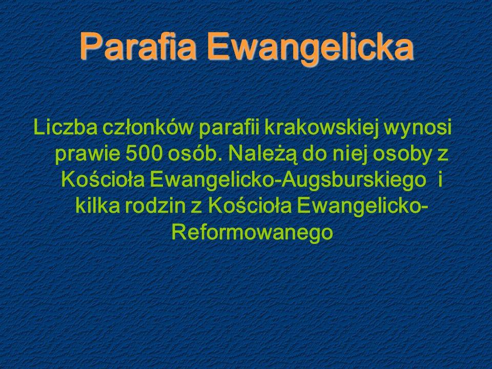 Parafia Ewangelicka Liczba członków parafii krakowskiej wynosi prawie 500 osób.