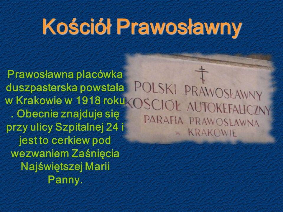 Kościół Prawosławny Prawosławna placówka duszpasterska powstała w Krakowie w 1918 roku.