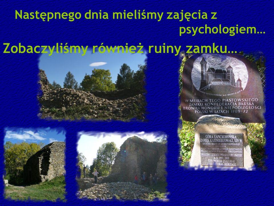 Następnego dnia mieliśmy zajęcia z psychologiem… Zobaczyliśmy również ruiny zamku…