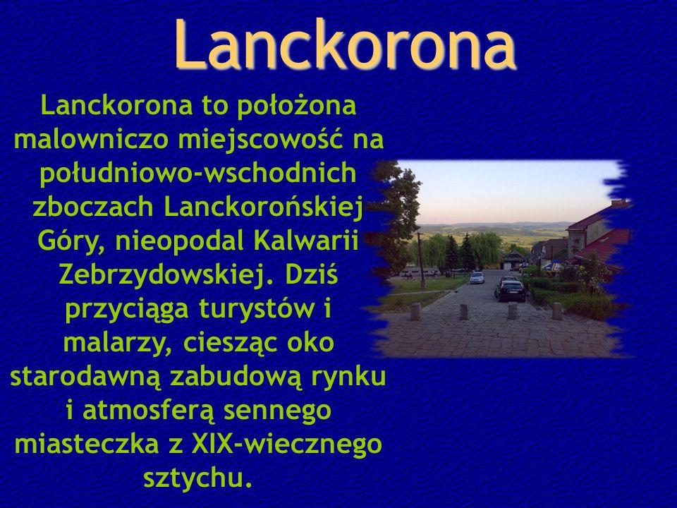 Lanckorona Lanckorona to położona malowniczo miejscowość na południowo-wschodnich zboczach Lanckorońskiej Góry, nieopodal Kalwarii Zebrzydowskiej.