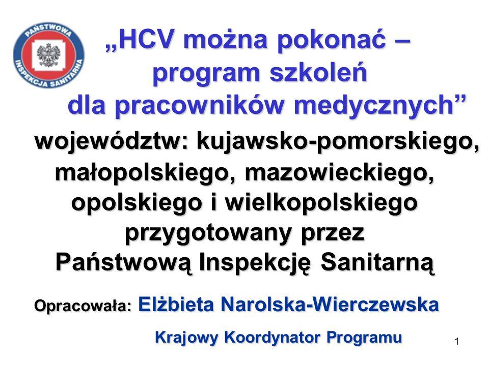 1 HCV można pokonać – program szkoleń dla pracowników medycznych województw: kujawsko-pomorskiego, małopolskiego, mazowieckiego, opolskiego i wielkopolskiego przygotowany przez Państwową Inspekcję Sanitarną Opracowała: Elżbieta Narolska-Wierczewska Krajowy Koordynator Programu Krajowy Koordynator Programu
