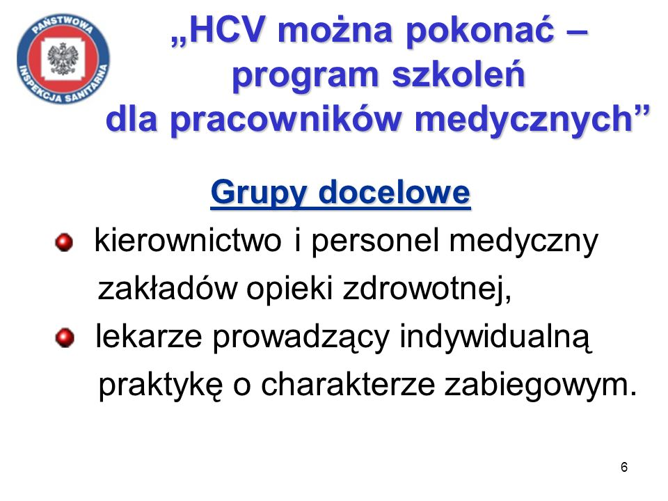 6 HCV można pokonać – program szkoleń dla pracowników medycznych Grupy docelowe kierownictwo i personel medyczny zakładów opieki zdrowotnej, lekarze p