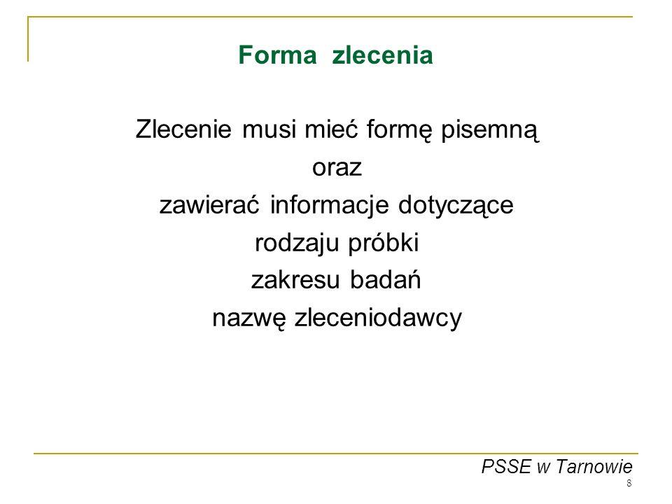 8 Forma zlecenia Zlecenie musi mieć formę pisemną oraz zawierać informacje dotyczące rodzaju próbki zakresu badań nazwę zleceniodawcy PSSE w Tarnowie