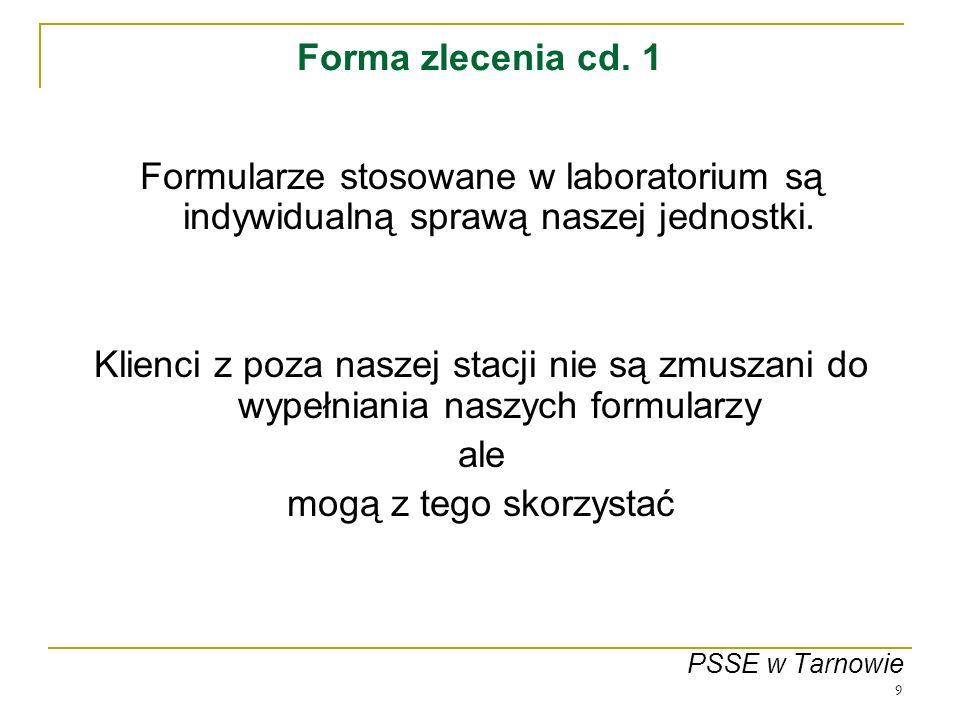 9 Forma zlecenia cd. 1 Formularze stosowane w laboratorium są indywidualną sprawą naszej jednostki. Klienci z poza naszej stacji nie są zmuszani do wy