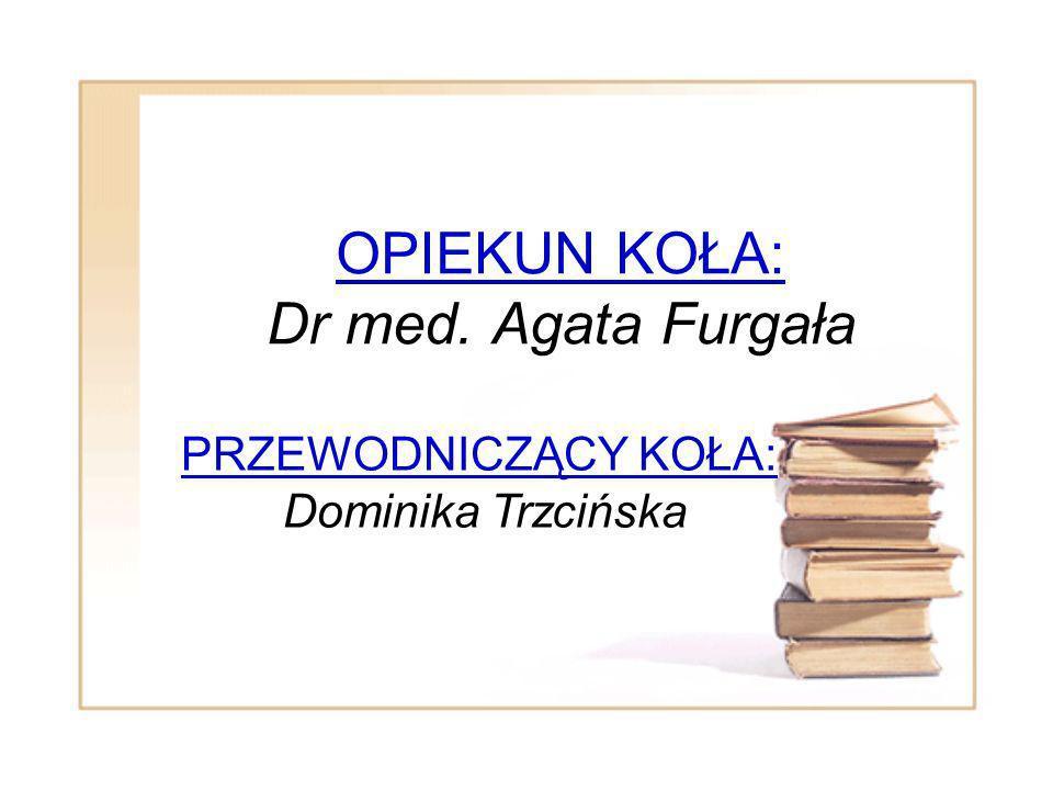 OPIEKUN KOŁA: Dr med. Agata Furgała PRZEWODNICZĄCY KOŁA: Dominika Trzcińska