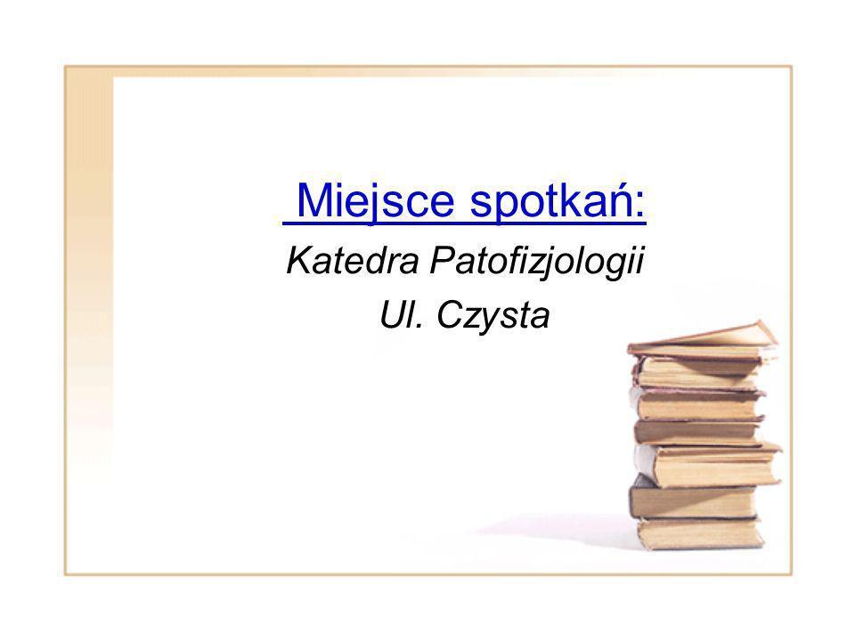 Miejsce spotkań: Katedra Patofizjologii Ul. Czysta