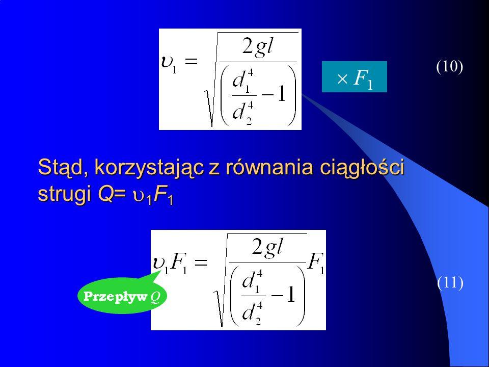 Stąd, korzystając z równania ciągłości strugi Q= 1 F 1 (10) (11) F 1 Przepływ Q