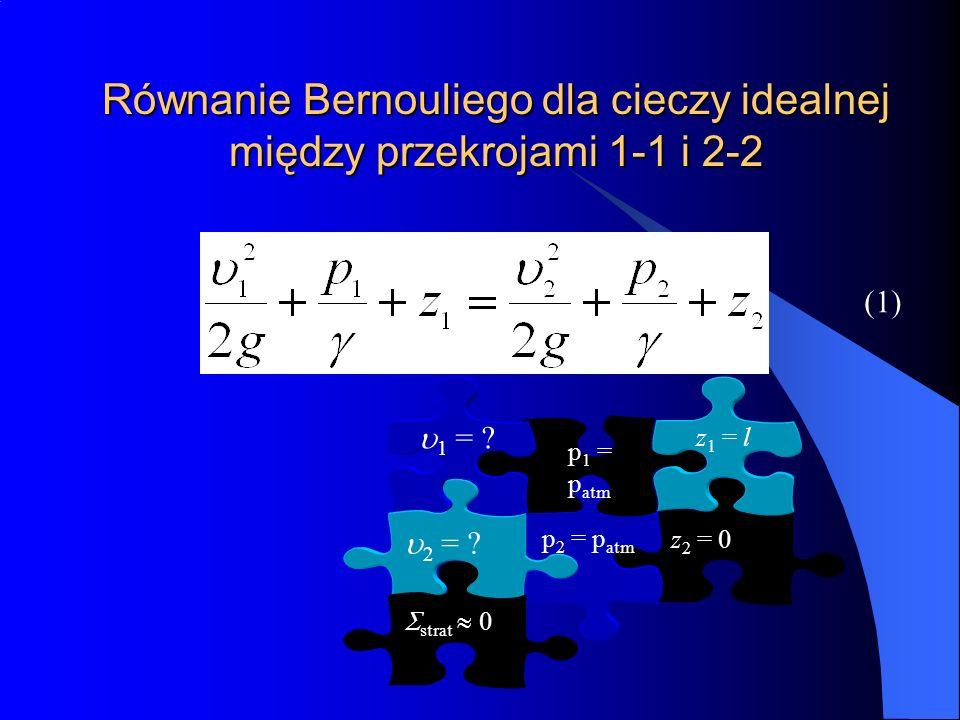 Równanie Bernouliego dla cieczy idealnej między przekrojami 1-1 i 2-2 z 2 = 0 p 2 = p atm 2 = ? p 1 = p atm z 1 = l 1 = ? (1) strat 0