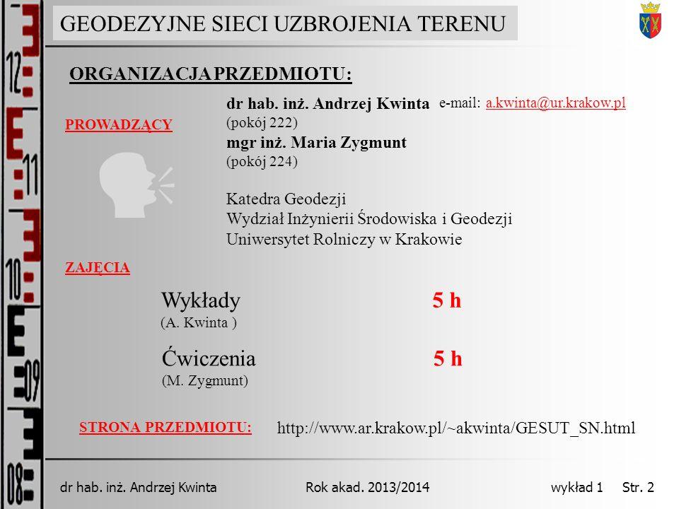 GEODEZJA INŻYNIERYJNA Rok akad. 2013/2014dr hab. inż. Andrzej Kwinta wykład 1 Str. 2 ORGANIZACJA PRZEDMIOTU: PROWADZĄCY GEODEZYJNE SIECI UZBROJENIA TE