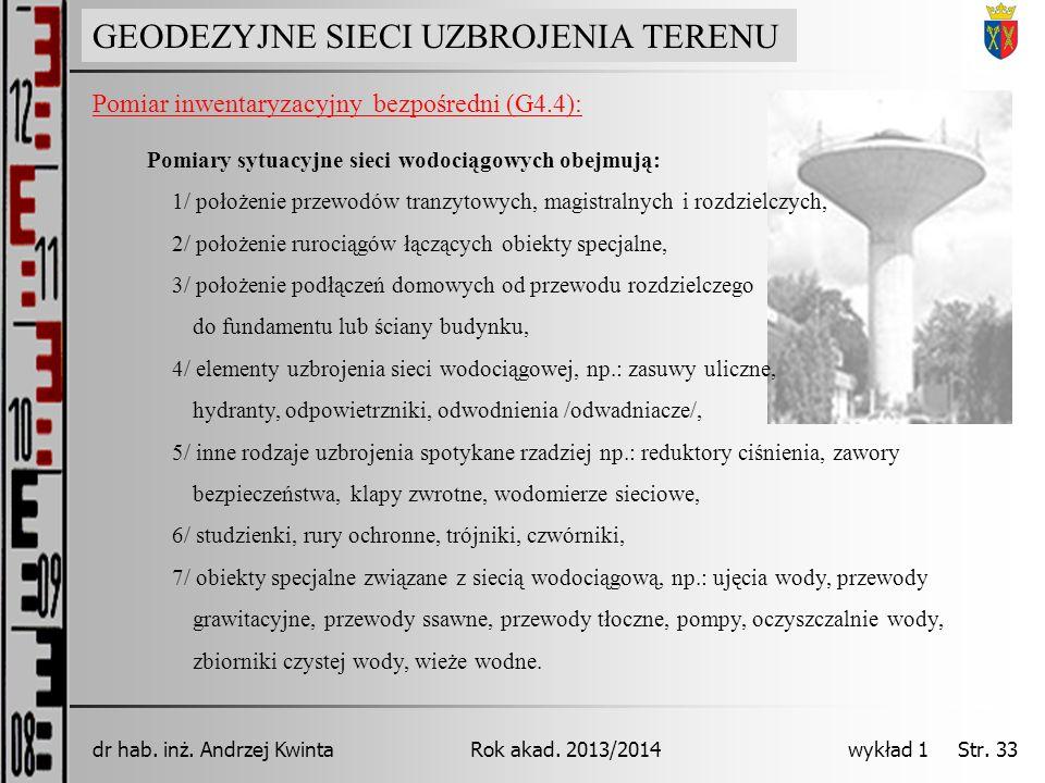GEODEZJA INŻYNIERYJNA Rok akad. 2013/2014dr hab. inż. Andrzej Kwinta wykład 1 Str. 33 GEODEZYJNE SIECI UZBROJENIA TERENU Pomiar inwentaryzacyjny bezpo