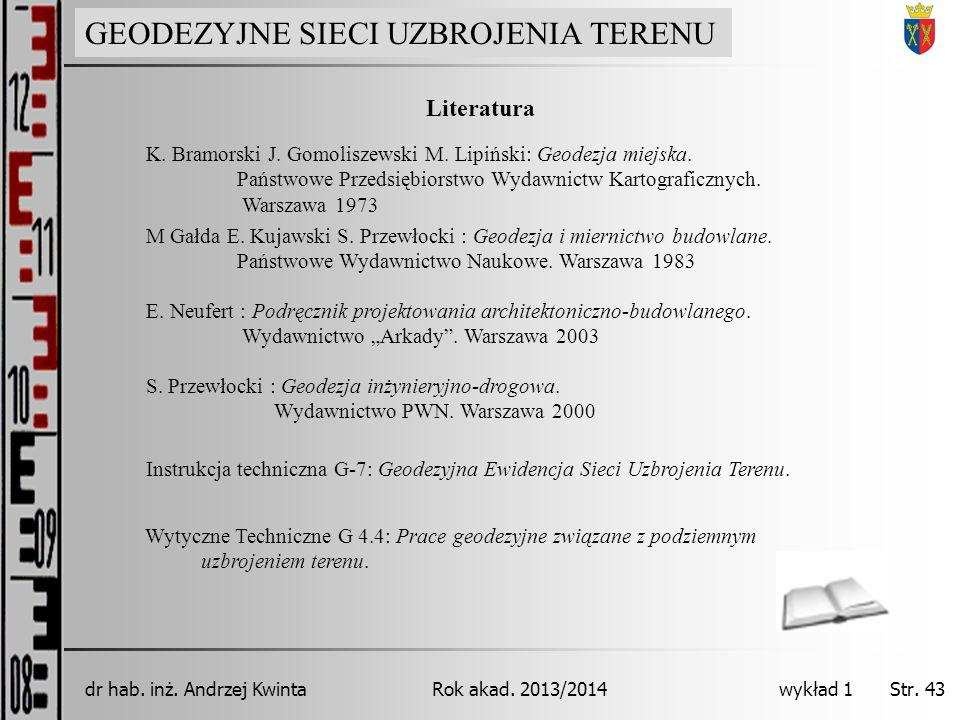 GEODEZJA INŻYNIERYJNA Rok akad. 2013/2014dr hab. inż. Andrzej Kwinta Str. 43 wykład 1 Literatura S. Przewłocki : Geodezja inżynieryjno-drogowa. Wydawn