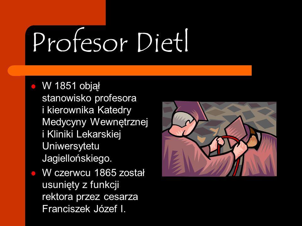 Nauka Dietla Uczył się w Samborze, Tarnowie i Nowym Sączu. Studiował filozofię na Uniwersytecie Lwowskim, oraz medycynę w Wiedniu, gdzie uzyskał dokto