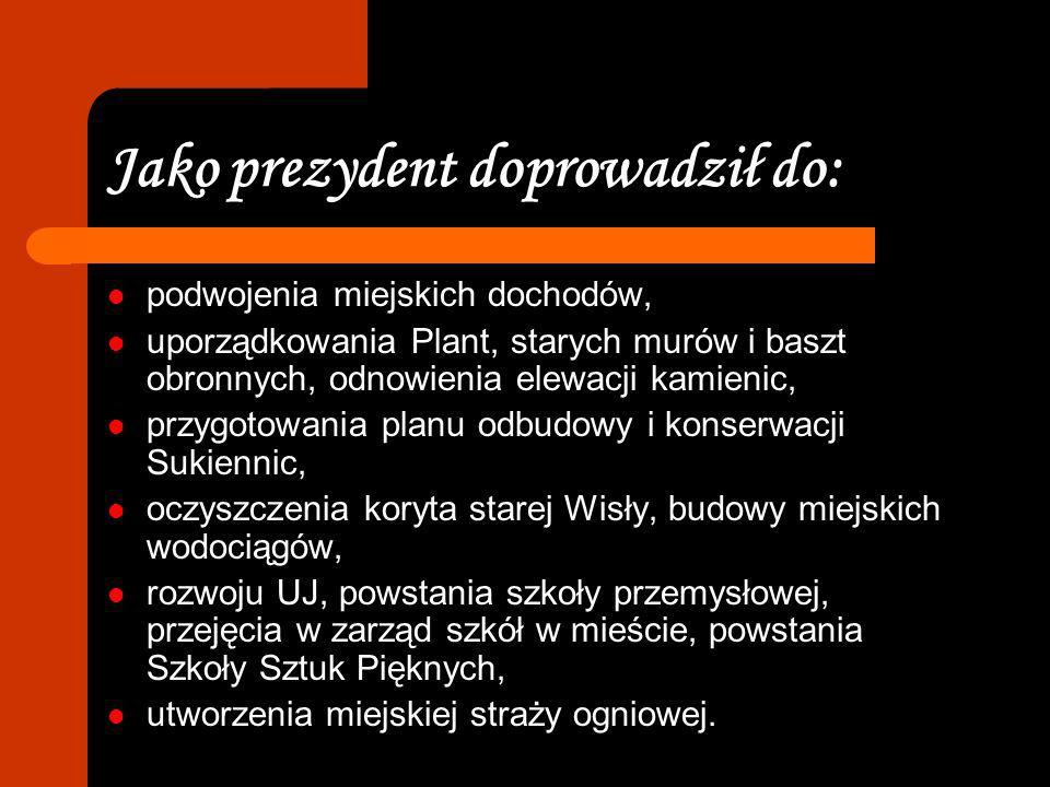Kariera prezydencka W latach 1866-1874 pełnił funkcję prezydenta Krakowa. Z funkcji zrezygnował w czerwcu 1874 wobec coraz większej krytyki.