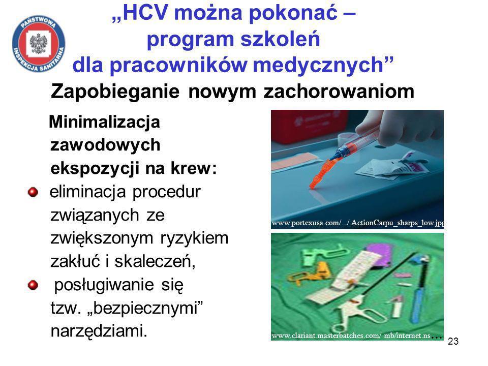 23 HCV można pokonać – program szkoleń dla pracowników medycznych Zapobieganie nowym zachorowaniom Minimalizacja zawodowych ekspozycji na krew: eliminacja procedur związanych ze zwiększonym ryzykiem zakłuć i skaleczeń, posługiwanie się tzw.