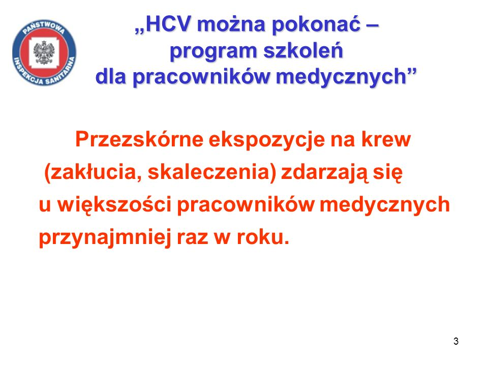 3 HCV można pokonać – program szkoleń dla pracowników medycznych Przezskórne ekspozycje na krew (zakłucia, skaleczenia) zdarzają się u większości prac