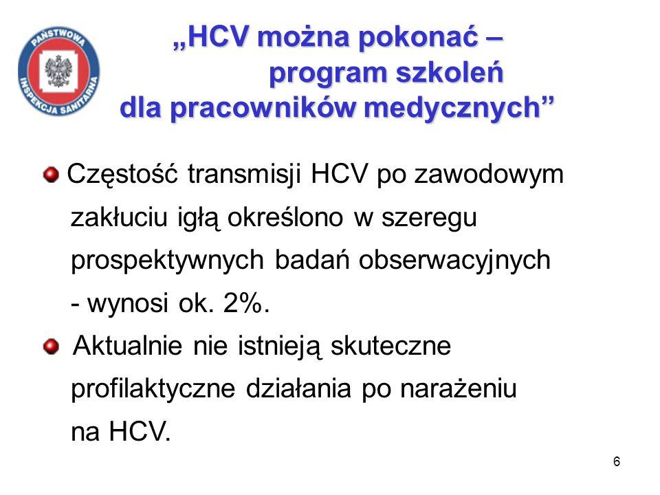 7 HCV można pokonać – program szkoleń dla pracowników medycznych HCV można pokonać – program szkoleń dla pracowników medycznych Ryzykowne procedury (blok operacyjny, gabinet zabiegowy, CS) Cięcie lub szycie, czyszczenie ręczne ostrych narzędzi, manipulacje narzędziami po ich użyciu (przekazywanie, liczenie, przenoszenie) wstawianie implantów, kontakt z odłamami kostnymi.