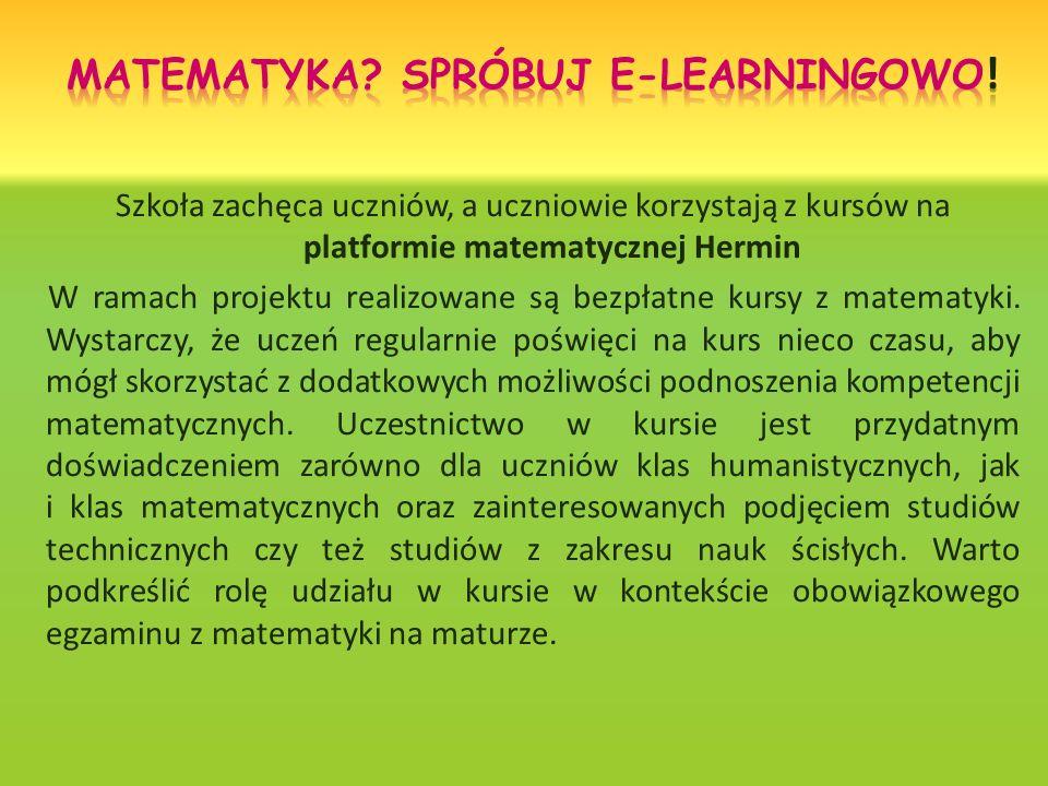 Szkoła zachęca uczniów, a uczniowie korzystają z kursów na platformie matematycznej Hermin W ramach projektu realizowane są bezpłatne kursy z matematyki.