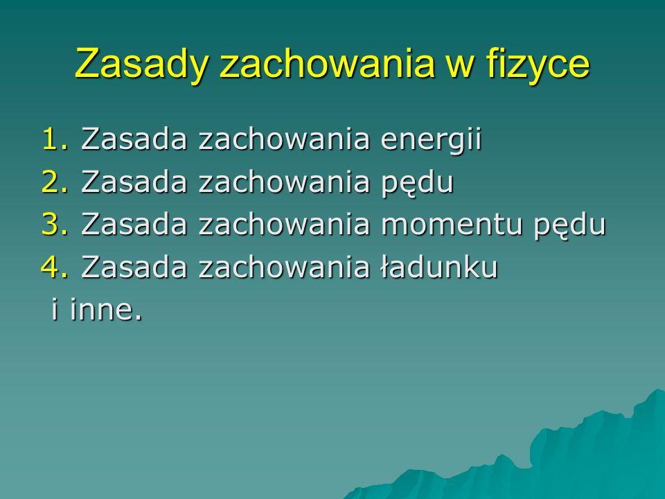 Zasady zachowania w fizyce 1.Zasada zachowania energii 2.